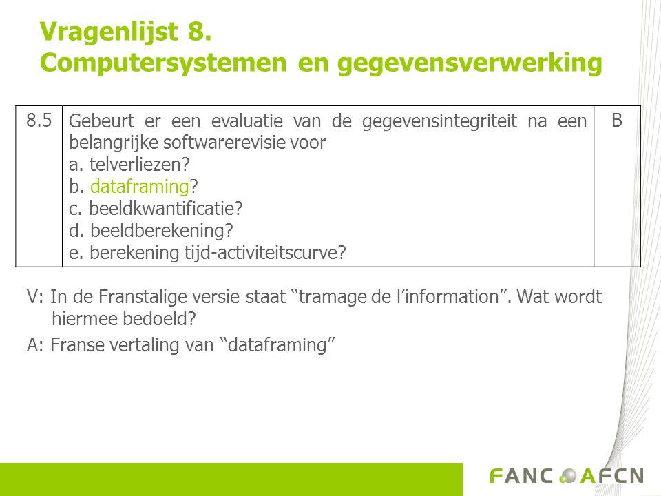 """Vragenlijst 8. Computersystemen en gegevensverwerking V: In de Franstalige versie staat """"tramage de l'information"""". Wat wordt hiermee bedoeld? A: Fran"""