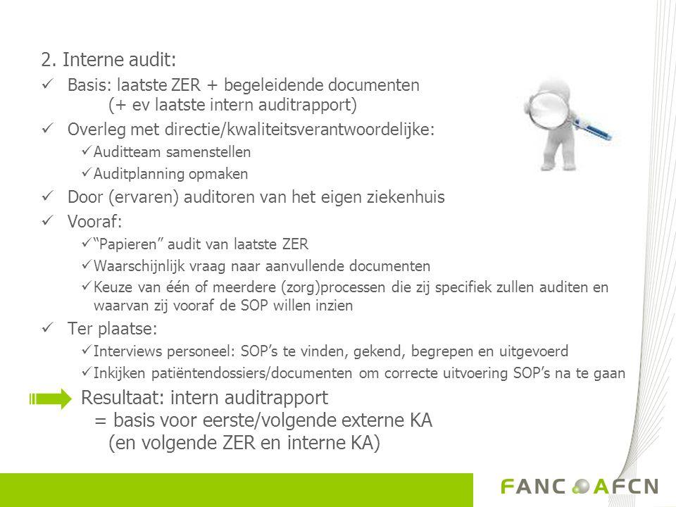 2. Interne audit:  Basis: laatste ZER + begeleidende documenten (+ ev laatste intern auditrapport)  Overleg met directie/kwaliteitsverantwoordelijke