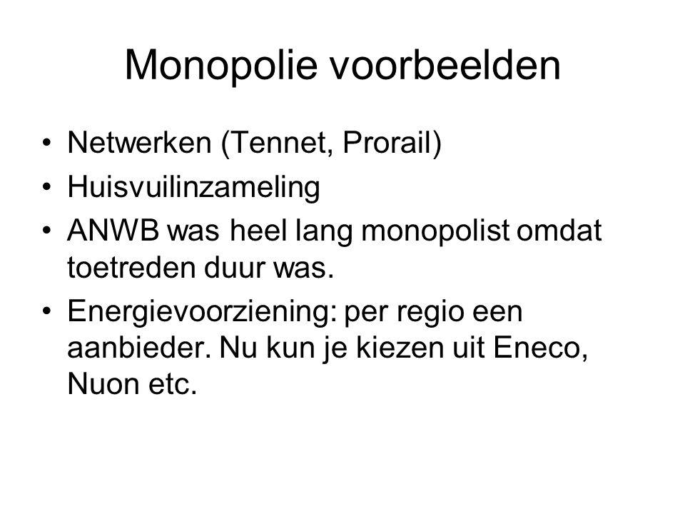 Monopolie voorbeelden •Netwerken (Tennet, Prorail) •Huisvuilinzameling •ANWB was heel lang monopolist omdat toetreden duur was. •Energievoorziening: p