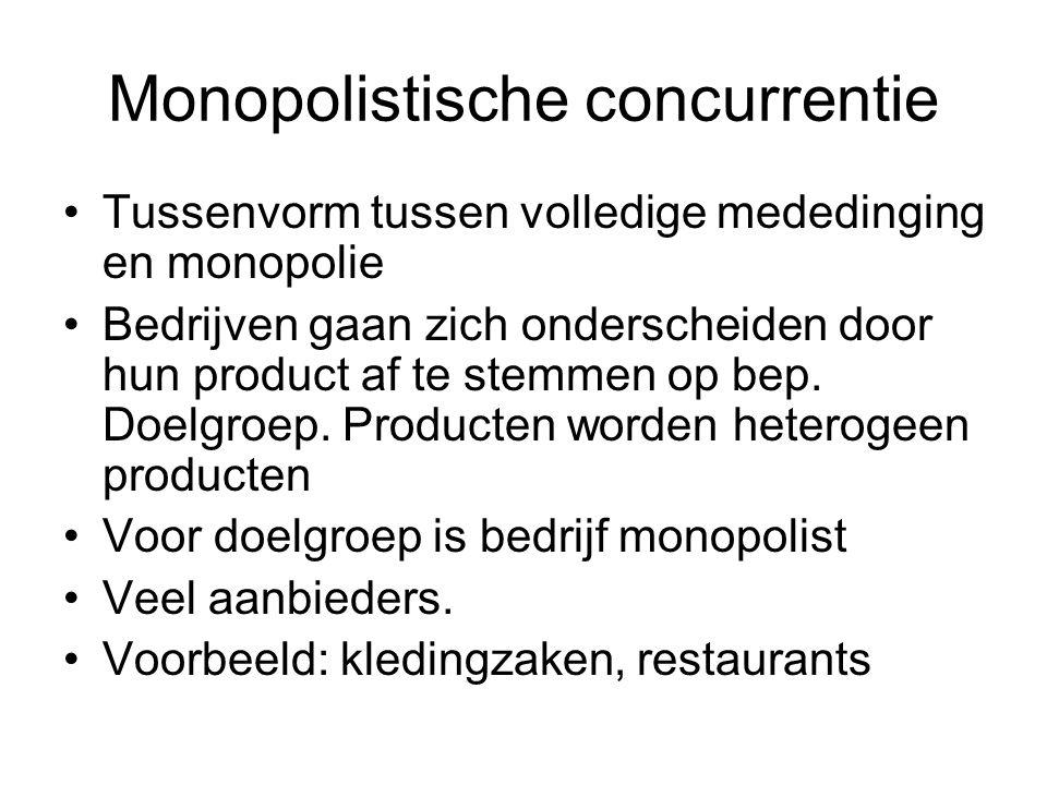 Monopolistische concurrentie •Tussenvorm tussen volledige mededinging en monopolie •Bedrijven gaan zich onderscheiden door hun product af te stemmen o