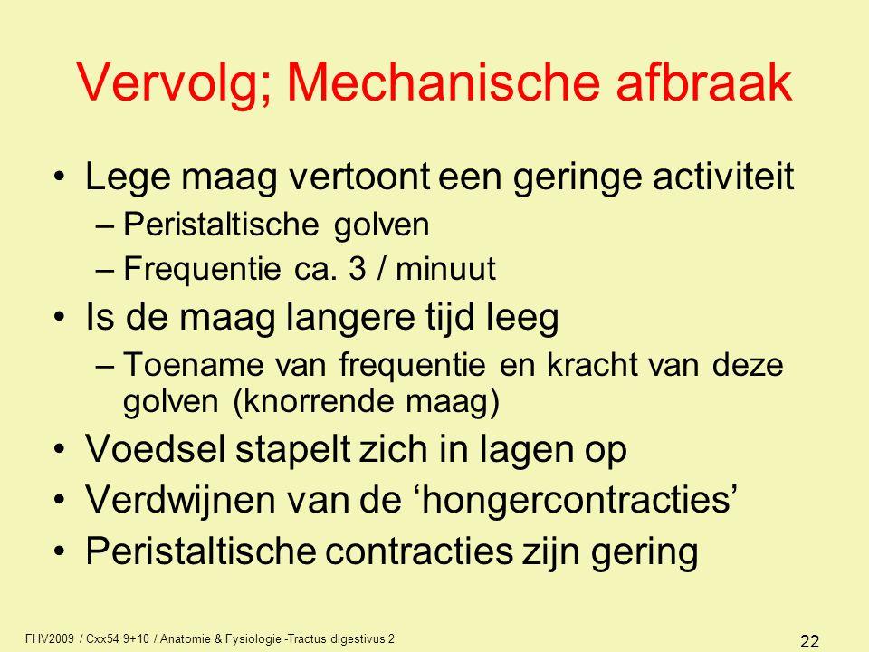 FHV2009 / Cxx54 9+10 / Anatomie & Fysiologie -Tractus digestivus 2 22 Vervolg; Mechanische afbraak •Lege maag vertoont een geringe activiteit –Perista