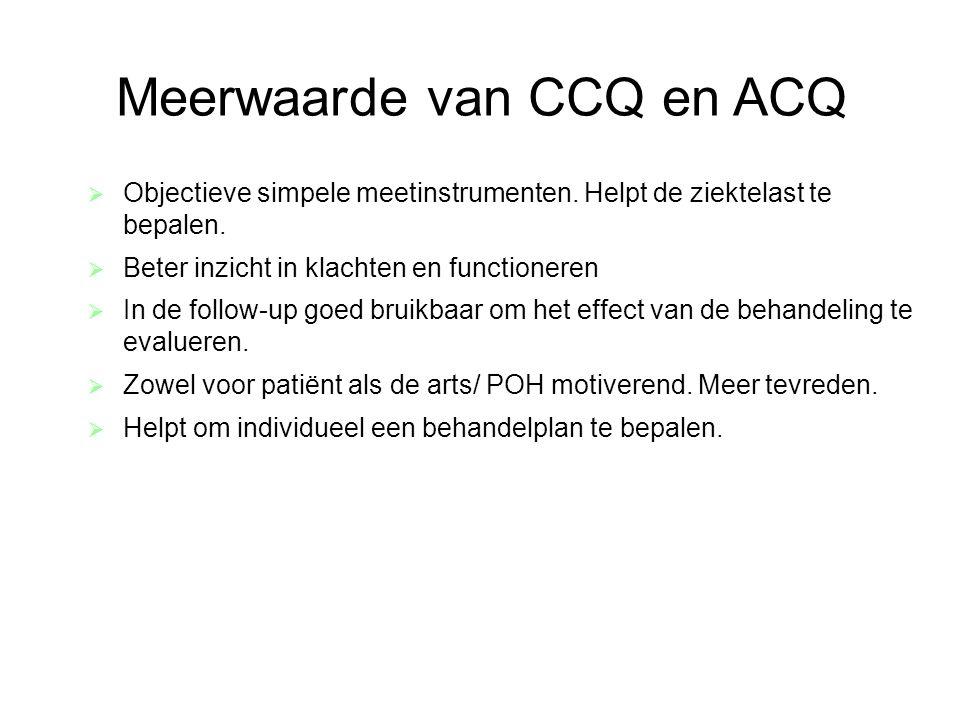 Meerwaarde van CCQ en ACQ  Objectieve simpele meetinstrumenten. Helpt de ziektelast te bepalen.  Beter inzicht in klachten en functioneren  In de f