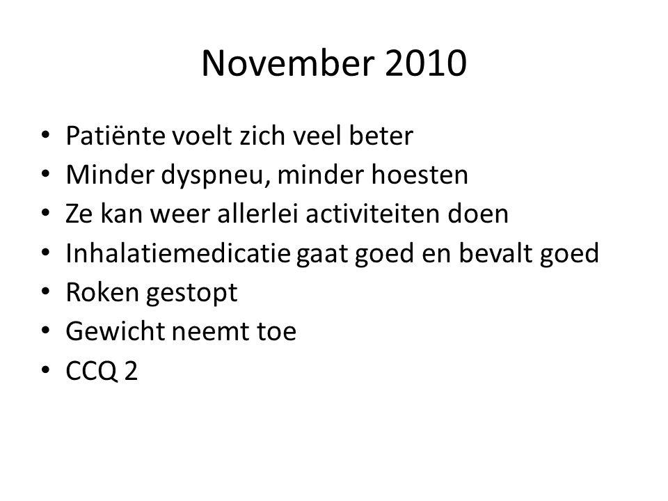 November 2010 • Patiënte voelt zich veel beter • Minder dyspneu, minder hoesten • Ze kan weer allerlei activiteiten doen • Inhalatiemedicatie gaat goe