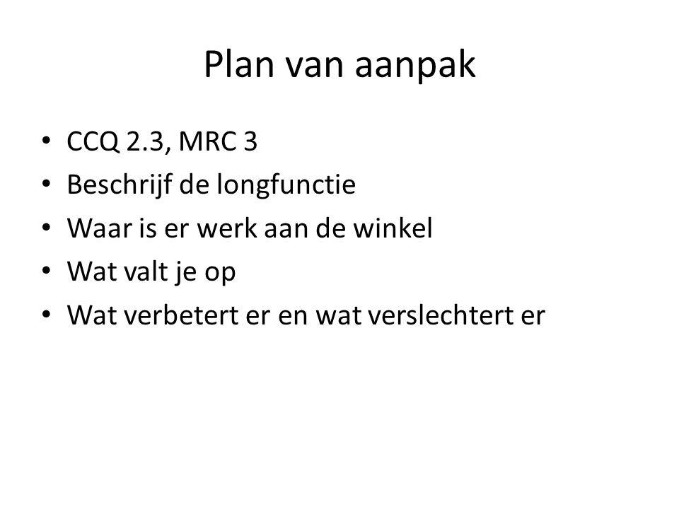 Plan van aanpak • CCQ 2.3, MRC 3 • Beschrijf de longfunctie • Waar is er werk aan de winkel • Wat valt je op • Wat verbetert er en wat verslechtert er