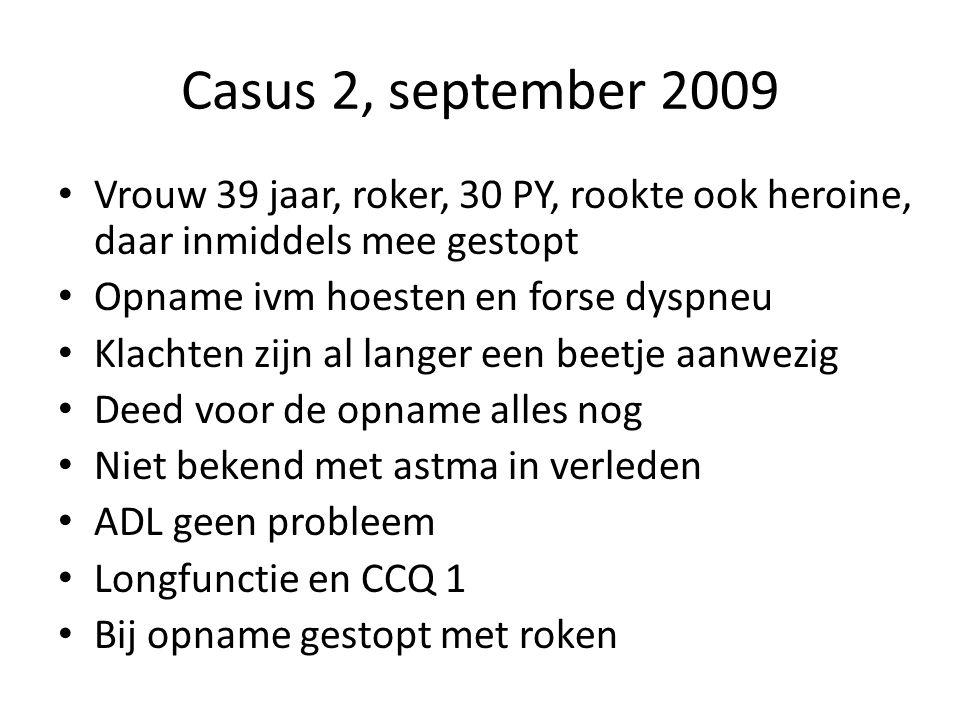 Casus 2, september 2009 • Vrouw 39 jaar, roker, 30 PY, rookte ook heroine, daar inmiddels mee gestopt • Opname ivm hoesten en forse dyspneu • Klachten