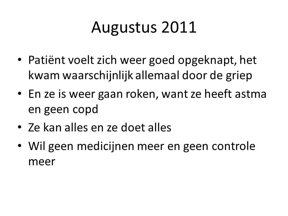 Augustus 2011 • Patiënt voelt zich weer goed opgeknapt, het kwam waarschijnlijk allemaal door de griep • En ze is weer gaan roken, want ze heeft astma