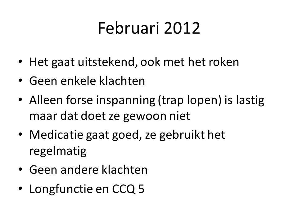 Februari 2012 • Het gaat uitstekend, ook met het roken • Geen enkele klachten • Alleen forse inspanning (trap lopen) is lastig maar dat doet ze gewoon