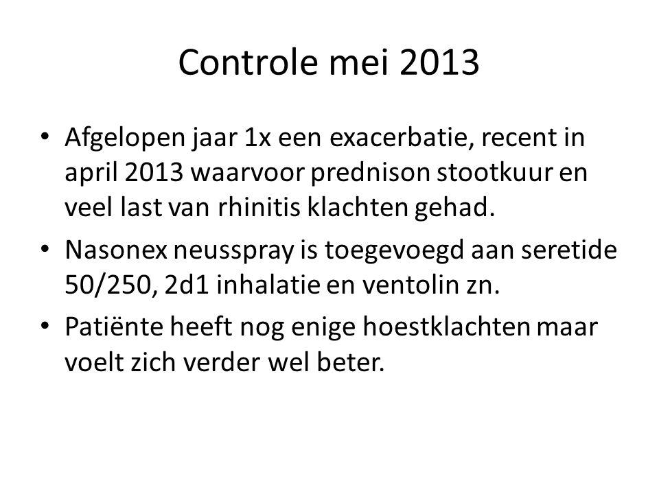 Controle mei 2013 • Afgelopen jaar 1x een exacerbatie, recent in april 2013 waarvoor prednison stootkuur en veel last van rhinitis klachten gehad. • N