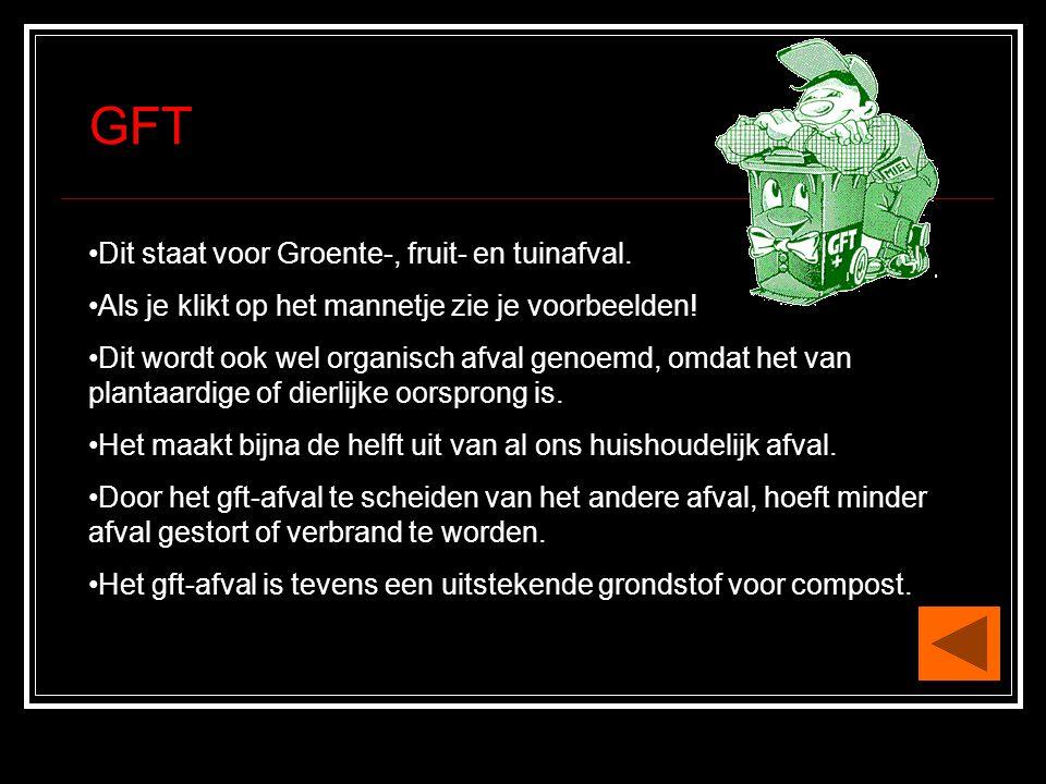 GFT •Dit staat voor Groente-, fruit- en tuinafval.