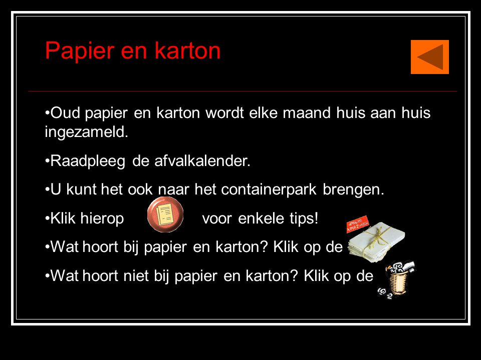Papier en karton •Oud papier en karton wordt elke maand huis aan huis ingezameld.