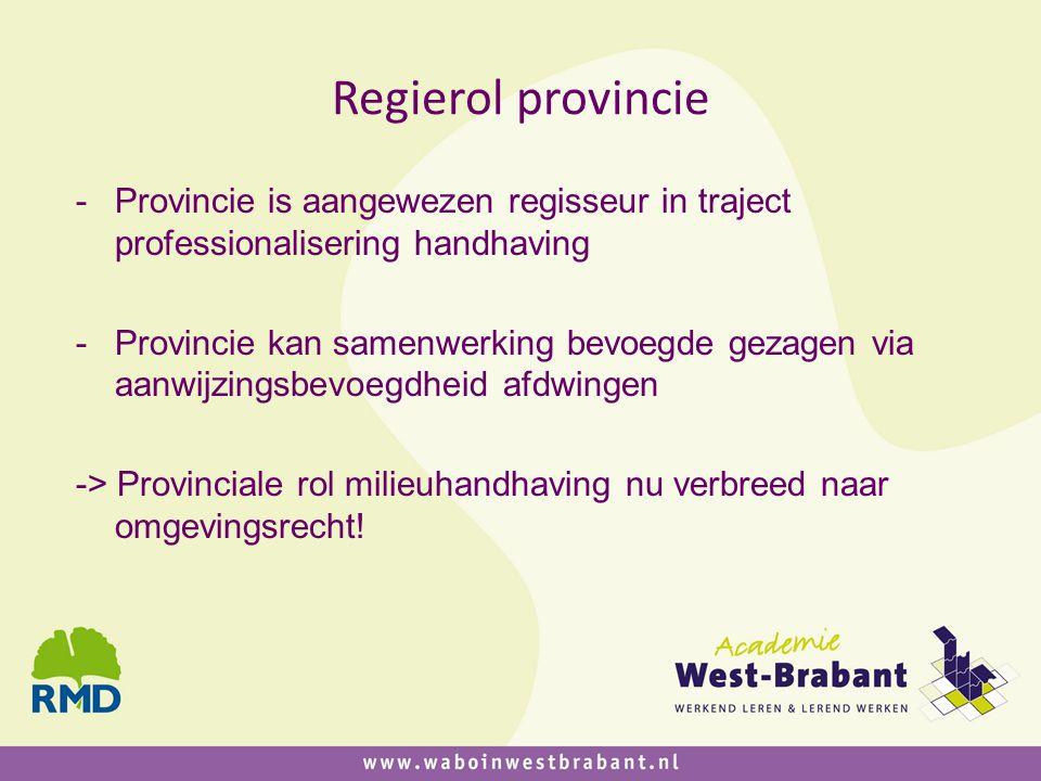 Regierol provincie -Provincie is aangewezen regisseur in traject professionalisering handhaving -Provincie kan samenwerking bevoegde gezagen via aanwi