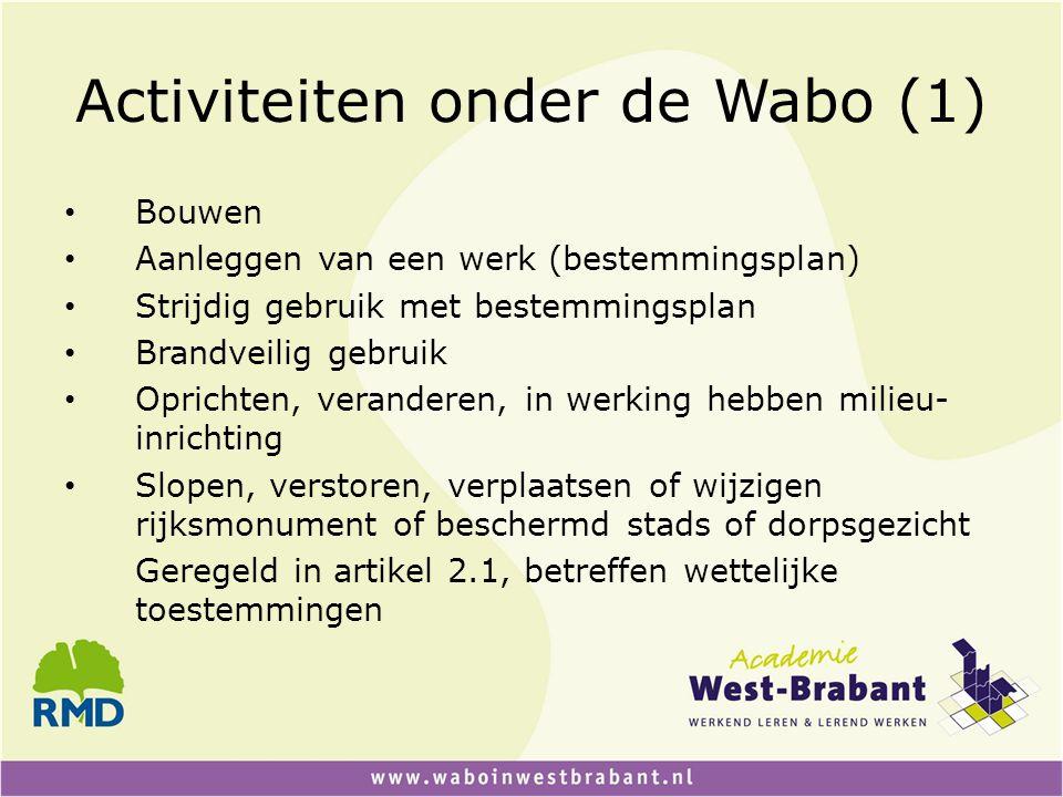 Activiteiten onder de Wabo (1) • Bouwen • Aanleggen van een werk (bestemmingsplan) • Strijdig gebruik met bestemmingsplan • Brandveilig gebruik • Opri