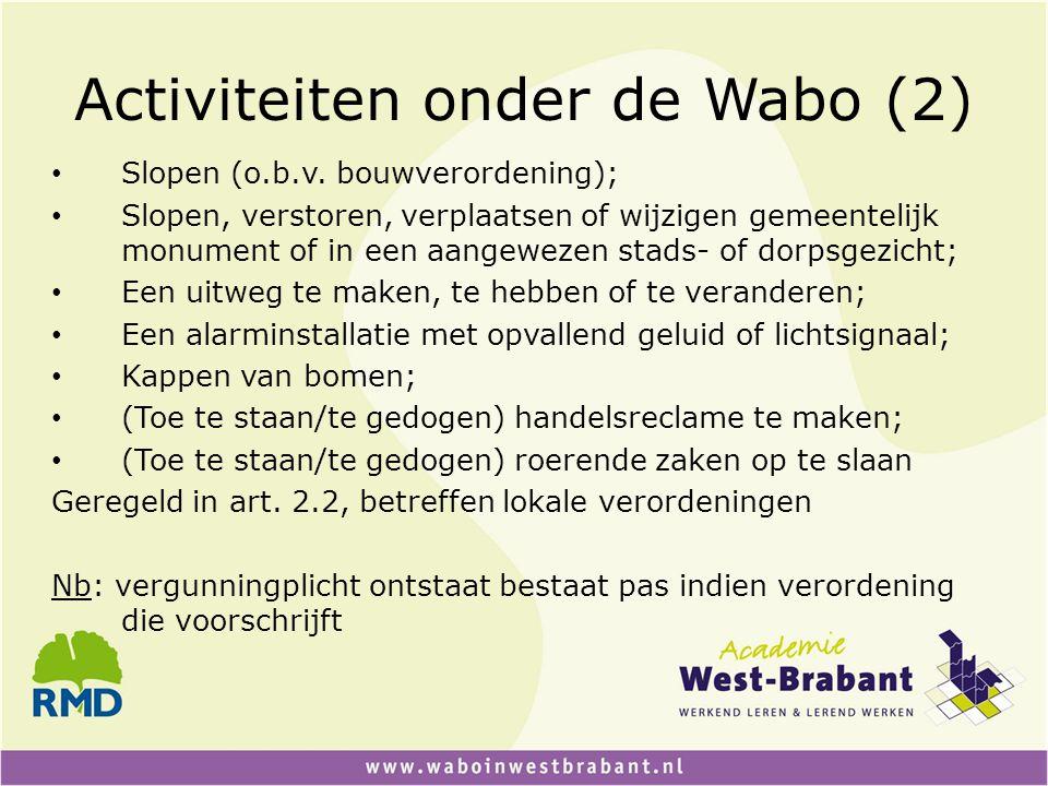 Activiteiten onder de Wabo (2) • Slopen (o.b.v. bouwverordening); • Slopen, verstoren, verplaatsen of wijzigen gemeentelijk monument of in een aangewe