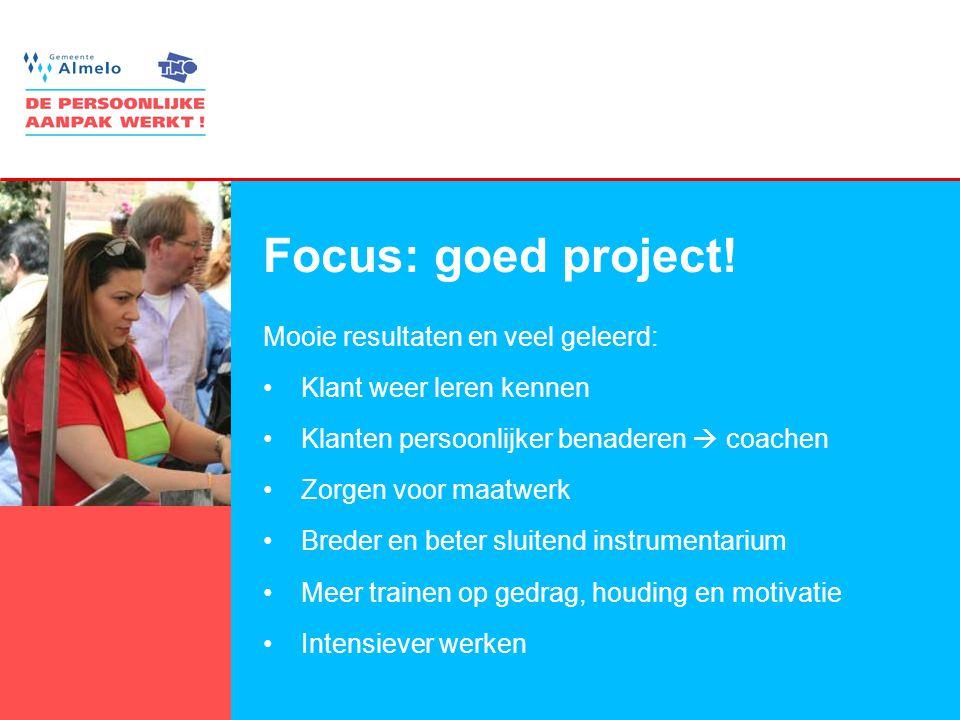 2 Focus: goed project! Mooie resultaten en veel geleerd: •Klant weer leren kennen •Klanten persoonlijker benaderen  coachen •Zorgen voor maatwerk •Br