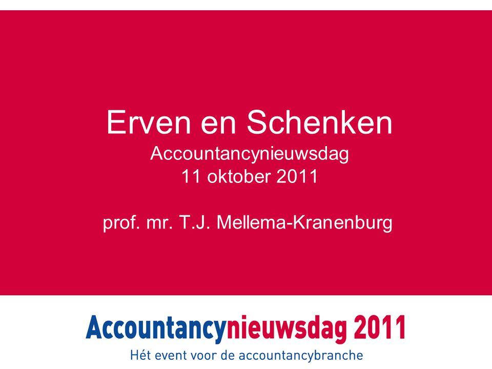 Erven en Schenken Accountancynieuwsdag 11 oktober 2011 prof. mr. T.J. Mellema-Kranenburg