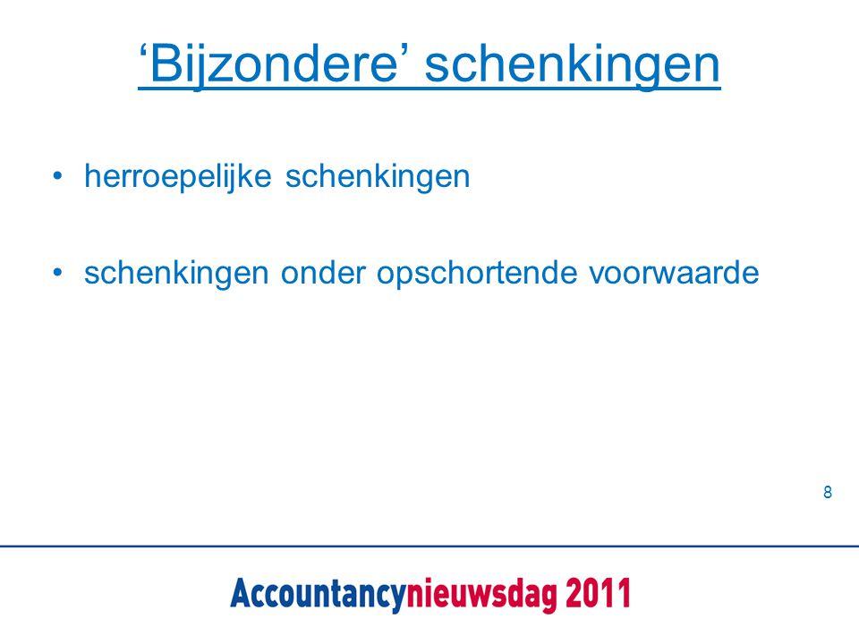 Schenkbelastingtarieven 2011 •vrijstelling kinderen: € 5.030 tarief tot € 118.708 10% daarna 20% eenmalig: € 24.144 (18-35 jaar) eenmalig t.b.v.