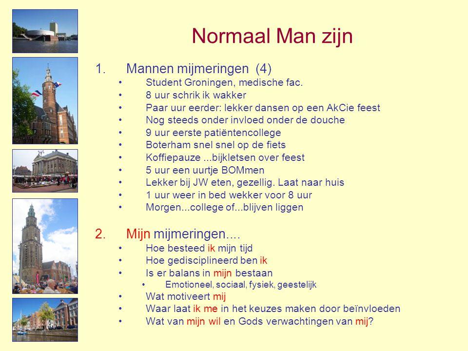 Normaal Man zijn 1.Mannen mijmeringen (4) •Student Groningen, medische fac. •8 uur schrik ik wakker •Paar uur eerder: lekker dansen op een AkCie feest
