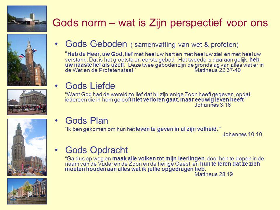 """Gods norm – wat is Zijn perspectief voor ons •Gods Geboden ( samenvatting van wet & profeten) """" Heb de Heer, uw God, lief met heel uw hart en met heel"""