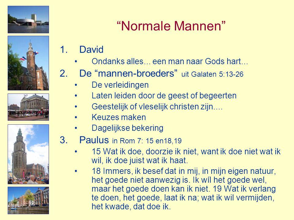 """""""Normale Mannen"""" 1.David •Ondanks alles... een man naar Gods hart... 2.De """"mannen-broeders"""" uit Galaten 5:13-26 •De verleidingen •Laten leiden door de"""