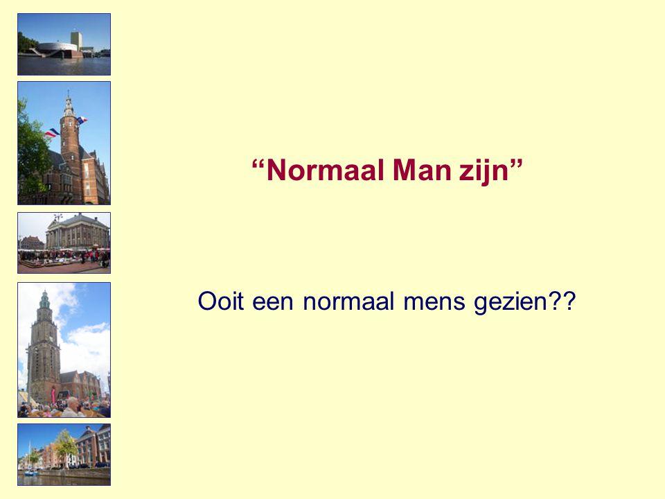 """""""Normaal Man zijn"""" Ooit een normaal mens gezien??"""