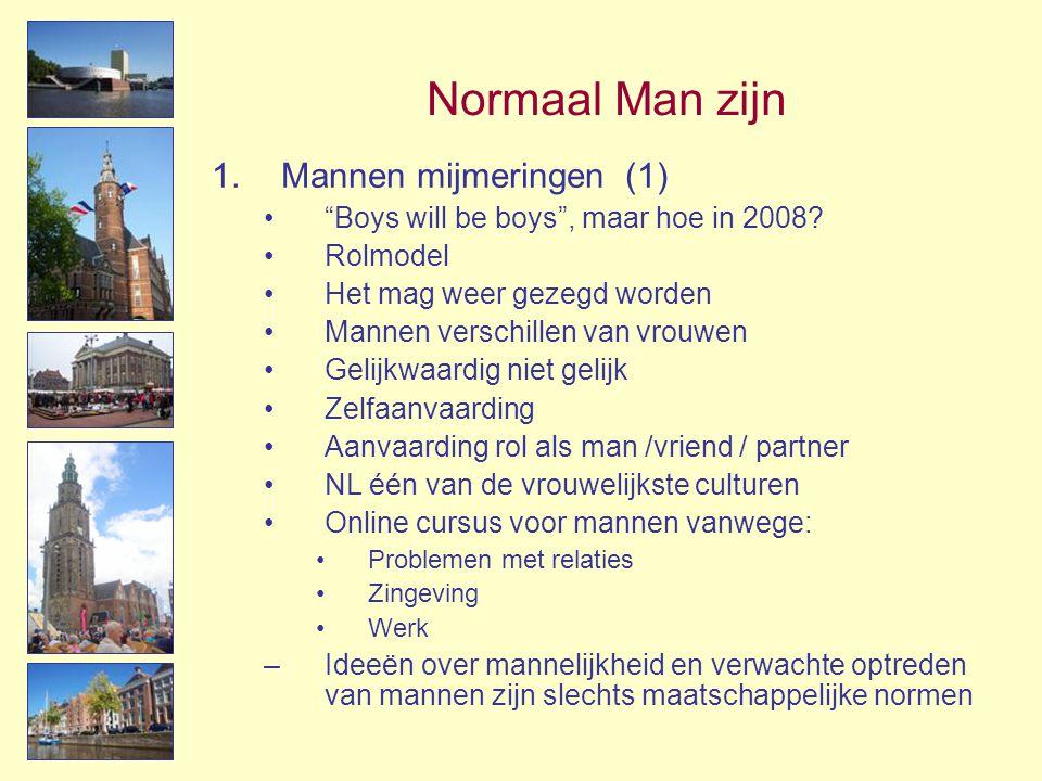 """Normaal Man zijn 1.Mannen mijmeringen (1) •""""Boys will be boys"""", maar hoe in 2008? •Rolmodel •Het mag weer gezegd worden •Mannen verschillen van vrouwe"""
