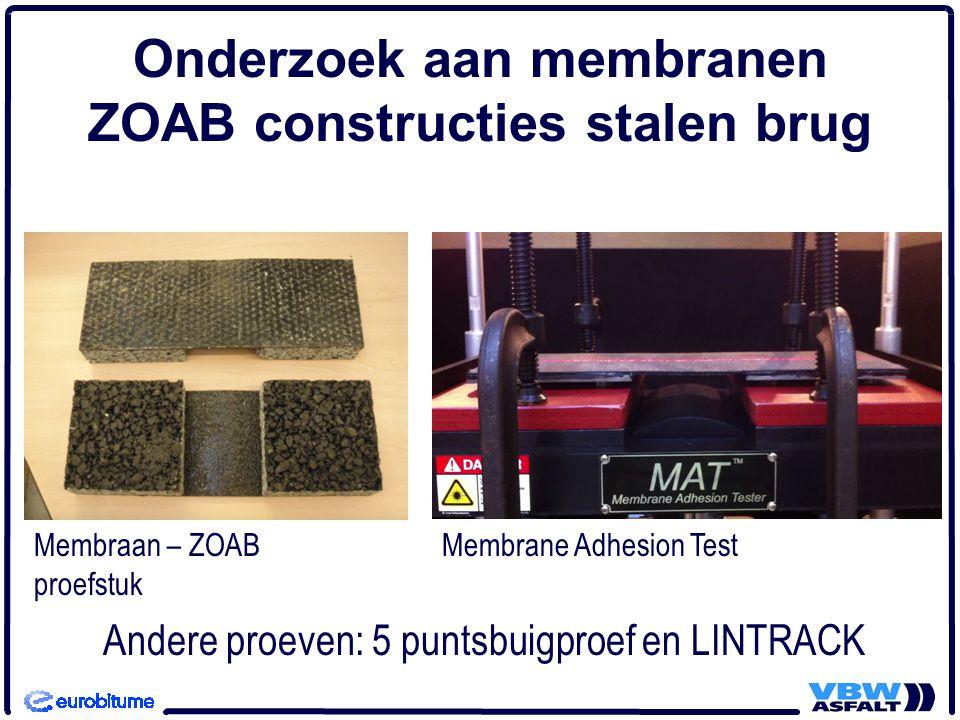 Onderzoek aan membranen ZOAB constructies stalen brug Membrane Adhesion TestMembraan – ZOAB proefstuk Andere proeven: 5 puntsbuigproef en LINTRACK