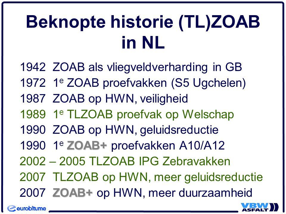Beknopte historie (TL)ZOAB in NL 1942 ZOAB als vliegveldverharding in GB 1972 1 e ZOAB proefvakken (S5 Ugchelen) 1987 ZOAB op HWN, veiligheid 1989 1 e