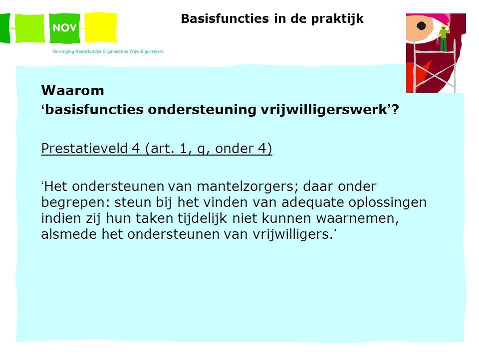 Basisfuncties in de praktijk Waarom ' basisfuncties ondersteuning vrijwilligerswerk ' ? Prestatieveld 4 (art. 1, g, onder 4) ' Het ondersteunen van ma