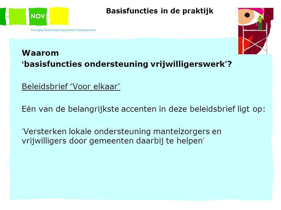 """Basisfuncties in de praktijk Waarom ' basisfuncties ondersteuning vrijwilligerswerk ' ? Beleidsbrief """" Voor elkaar """" E é n van de belangrijkste accent"""