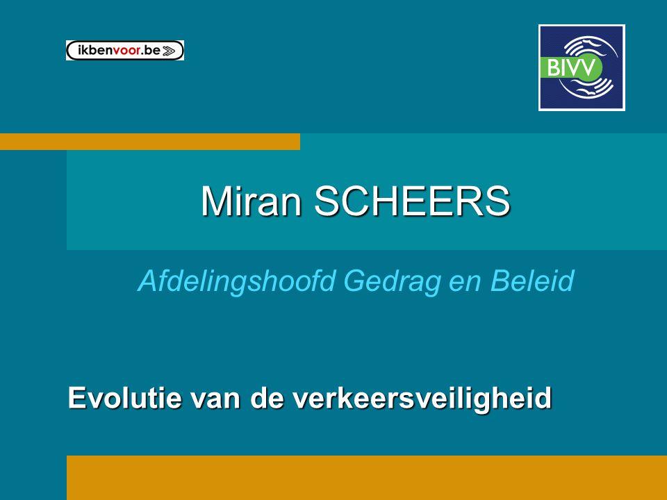 Evolutie van de verkeersveiligheid Miran SCHEERS Afdelingshoofd Gedrag en Beleid
