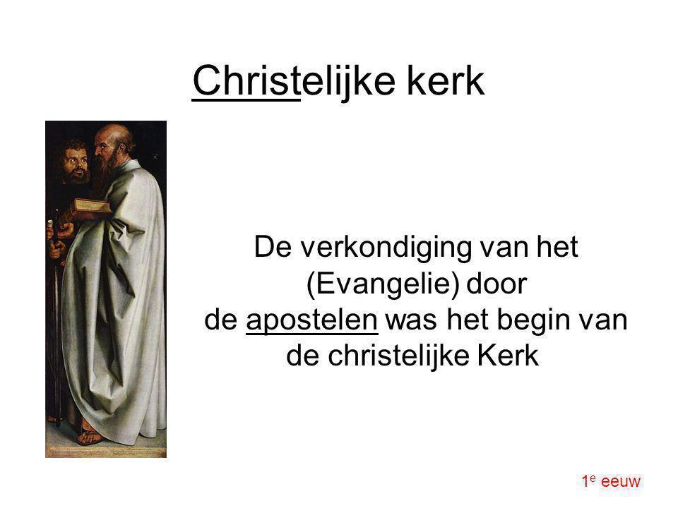 Christelijke kerk De verkondiging van het (Evangelie) door de apostelen was het begin van de christelijke Kerk 1 e eeuw