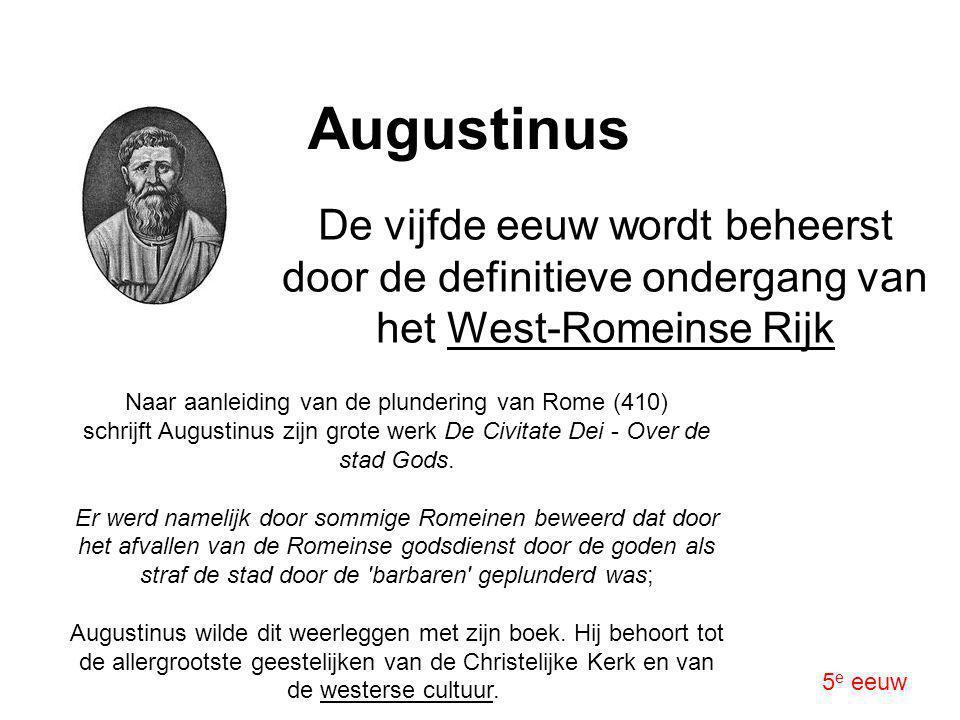 Augustinus De vijfde eeuw wordt beheerst door de definitieve ondergang van het West-Romeinse Rijk 5 e eeuw Naar aanleiding van de plundering van Rome