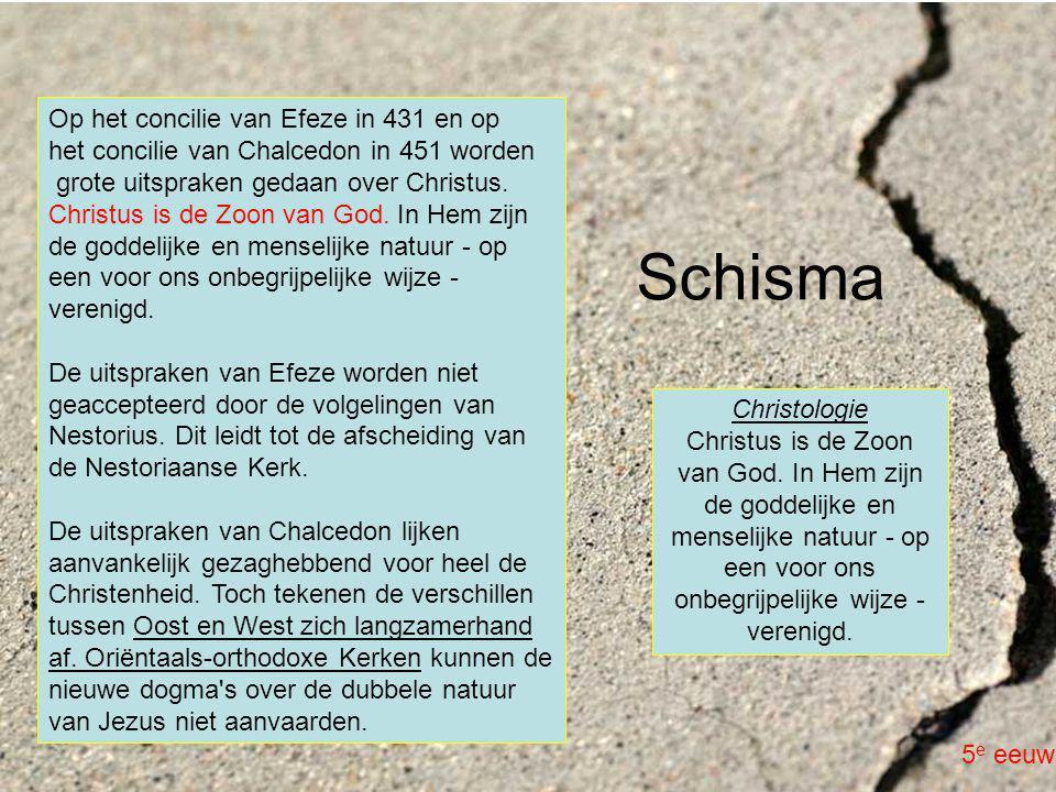 Schisma Christologie Christus is de Zoon van God. In Hem zijn de goddelijke en menselijke natuur - op een voor ons onbegrijpelijke wijze - verenigd. O