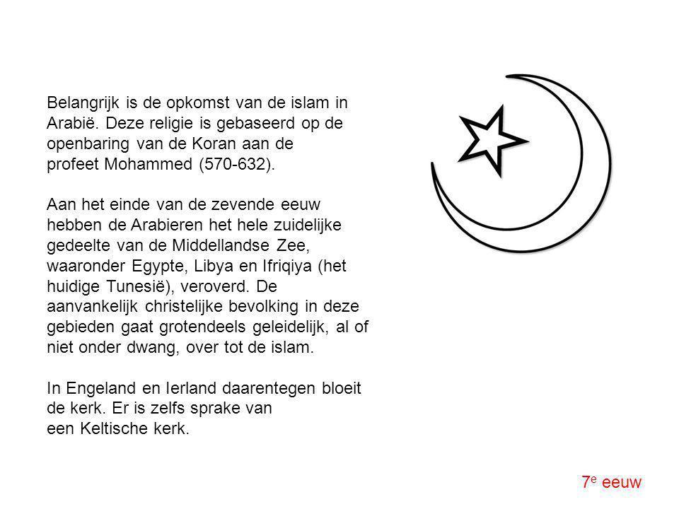 7 e eeuw Belangrijk is de opkomst van de islam in Arabië. Deze religie is gebaseerd op de openbaring van de Koran aan de profeet Mohammed (570-632). A