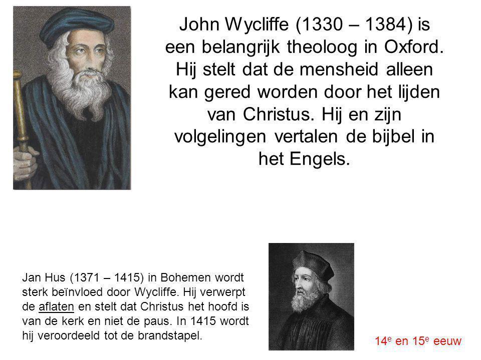 John Wycliffe (1330 – 1384) is een belangrijk theoloog in Oxford. Hij stelt dat de mensheid alleen kan gered worden door het lijden van Christus. Hij