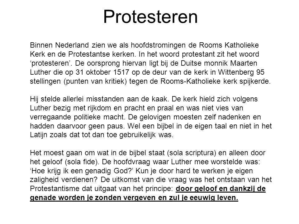 Protesteren Binnen Nederland zien we als hoofdstromingen de Rooms Katholieke Kerk en de Protestantse kerken. In het woord protestant zit het woord 'pr