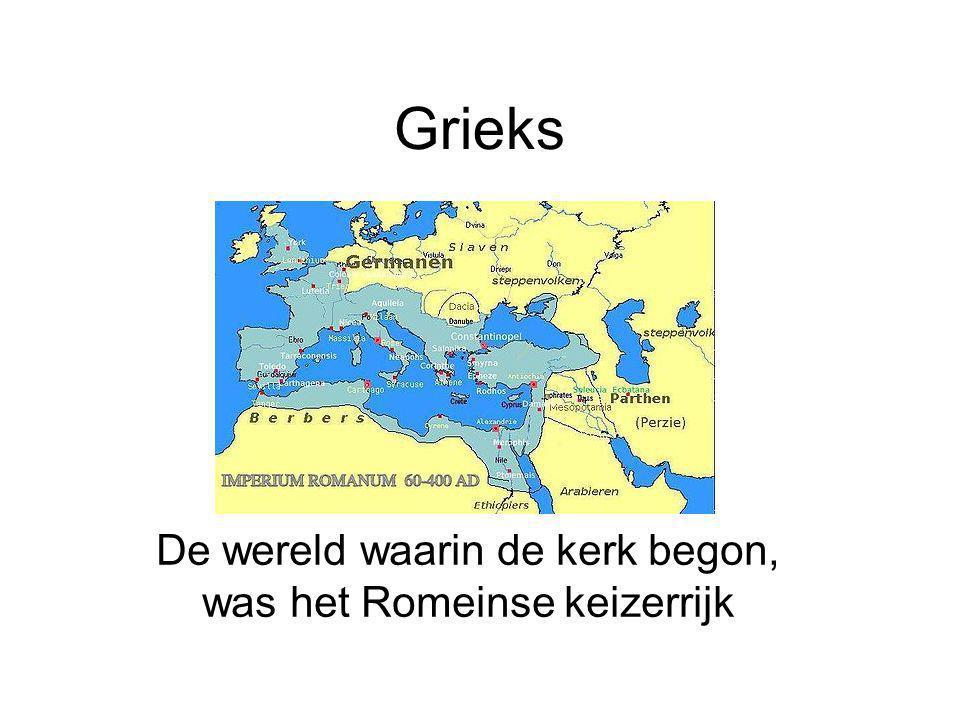 Grieks De wereld waarin de kerk begon, was het Romeinse keizerrijk