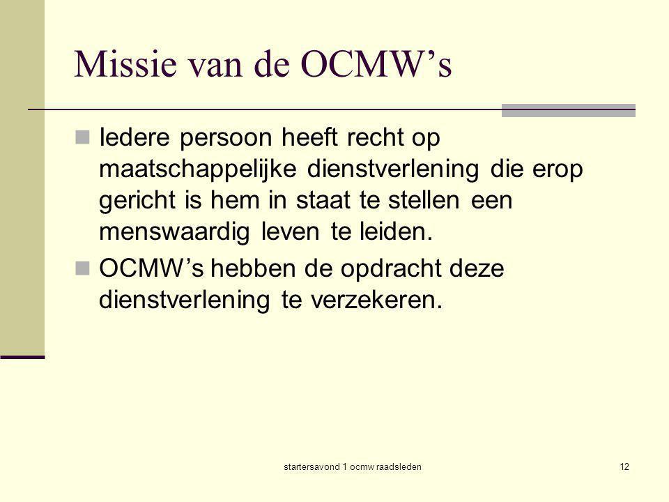 startersavond 1 ocmw raadsleden12 Missie van de OCMW's  Iedere persoon heeft recht op maatschappelijke dienstverlening die erop gericht is hem in sta
