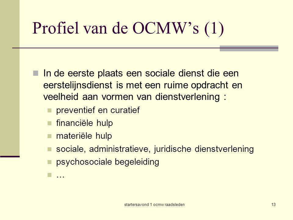 startersavond 1 ocmw raadsleden13 Profiel van de OCMW's (1)  In de eerste plaats een sociale dienst die een eerstelijnsdienst is met een ruime opdrac