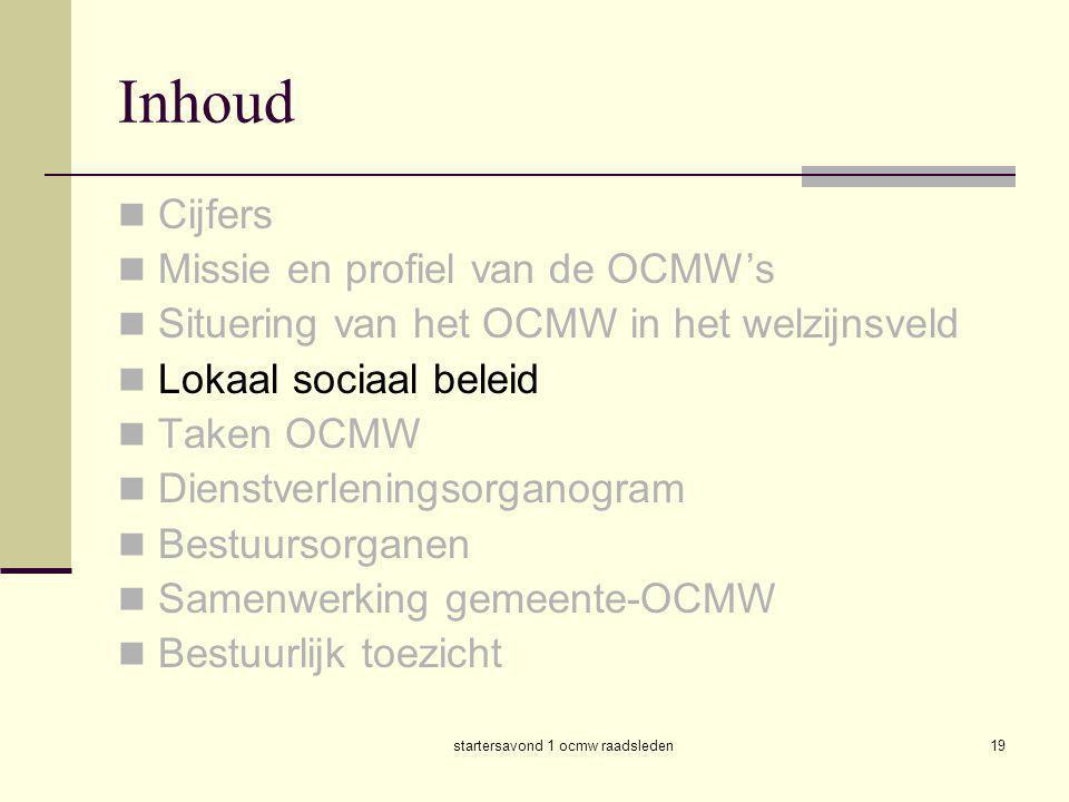 startersavond 1 ocmw raadsleden19 Inhoud  Cijfers  Missie en profiel van de OCMW's  Situering van het OCMW in het welzijnsveld  Lokaal sociaal bel