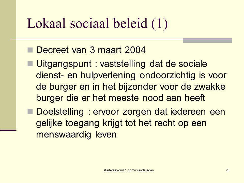 startersavond 1 ocmw raadsleden20 Lokaal sociaal beleid (1)  Decreet van 3 maart 2004  Uitgangspunt : vaststelling dat de sociale dienst- en hulpver