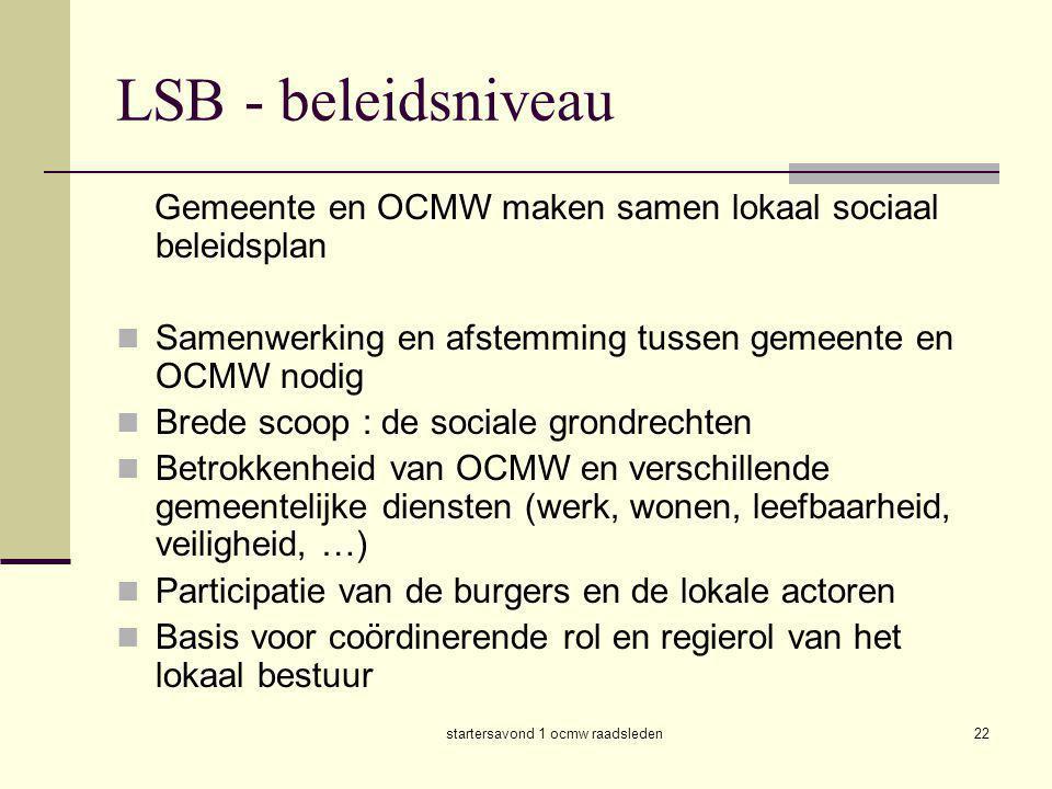 startersavond 1 ocmw raadsleden22 LSB - beleidsniveau Gemeente en OCMW maken samen lokaal sociaal beleidsplan  Samenwerking en afstemming tussen geme