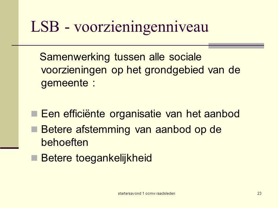 startersavond 1 ocmw raadsleden23 LSB - voorzieningenniveau Samenwerking tussen alle sociale voorzieningen op het grondgebied van de gemeente :  Een