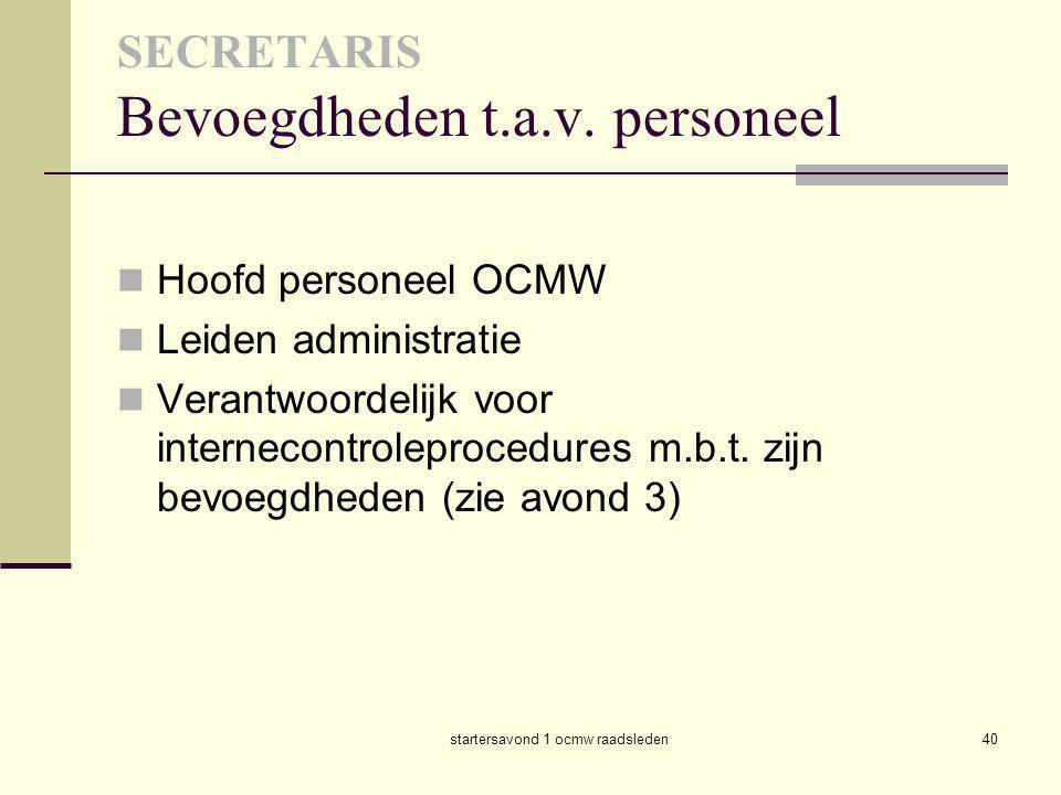 startersavond 1 ocmw raadsleden40 SECRETARIS Bevoegdheden t.a.v. personeel  Hoofd personeel OCMW  Leiden administratie  Verantwoordelijk voor inter