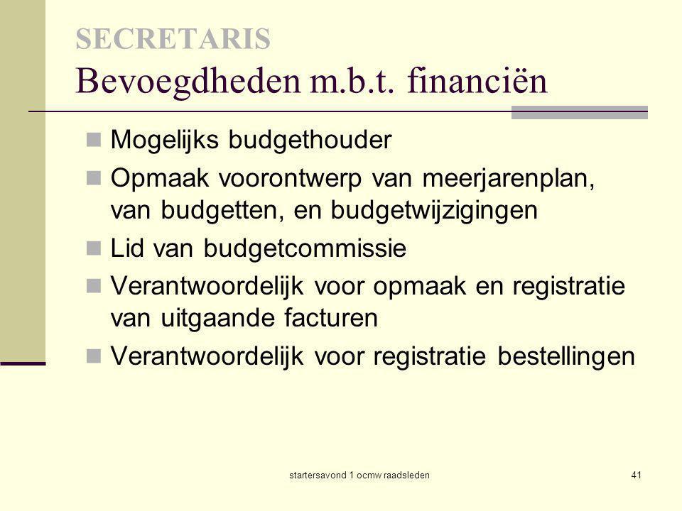 startersavond 1 ocmw raadsleden41 SECRETARIS Bevoegdheden m.b.t. financiën  Mogelijks budgethouder  Opmaak voorontwerp van meerjarenplan, van budget