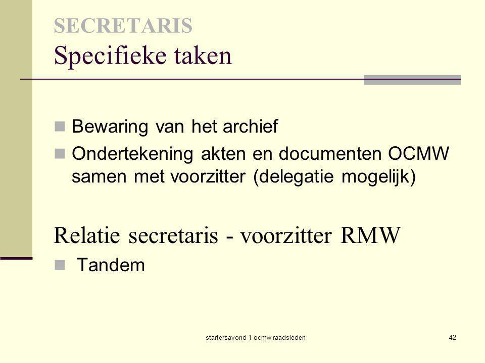startersavond 1 ocmw raadsleden42 SECRETARIS Specifieke taken  Bewaring van het archief  Ondertekening akten en documenten OCMW samen met voorzitter