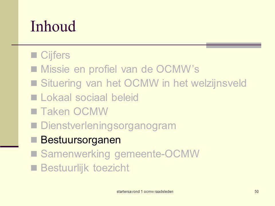 startersavond 1 ocmw raadsleden50 Inhoud  Cijfers  Missie en profiel van de OCMW's  Situering van het OCMW in het welzijnsveld  Lokaal sociaal bel