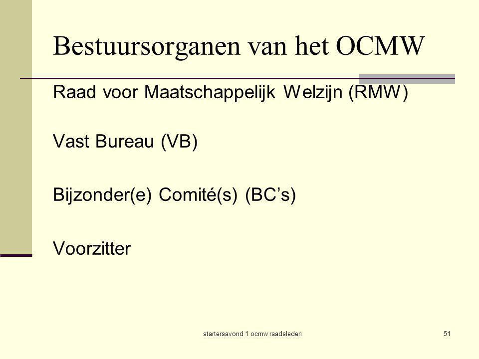 startersavond 1 ocmw raadsleden51 Bestuursorganen van het OCMW Raad voor Maatschappelijk Welzijn (RMW) Vast Bureau (VB) Bijzonder(e) Comité(s) (BC's)
