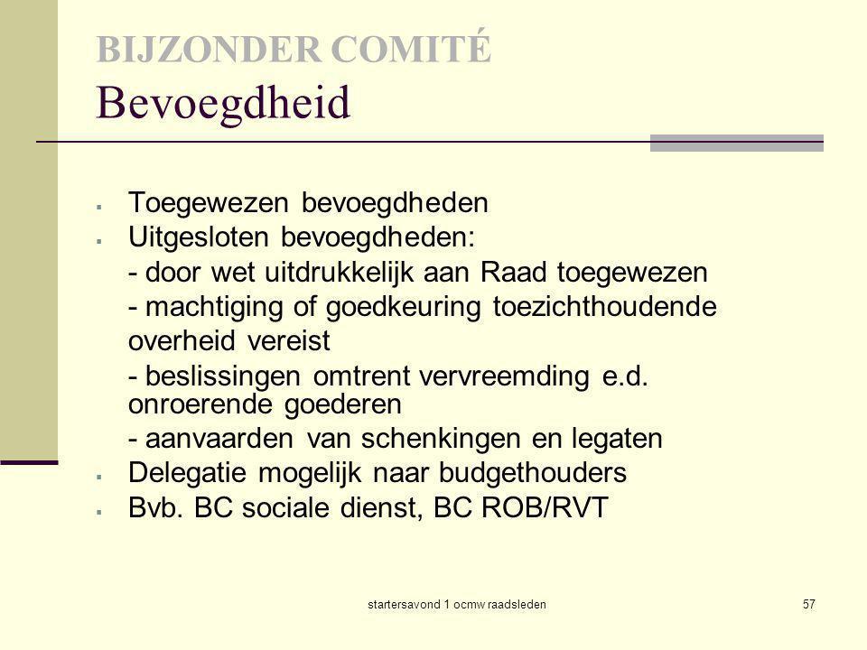 startersavond 1 ocmw raadsleden57 BIJZONDER COMITÉ Bevoegdheid  Toegewezen bevoegdheden  Uitgesloten bevoegdheden: - door wet uitdrukkelijk aan Raad