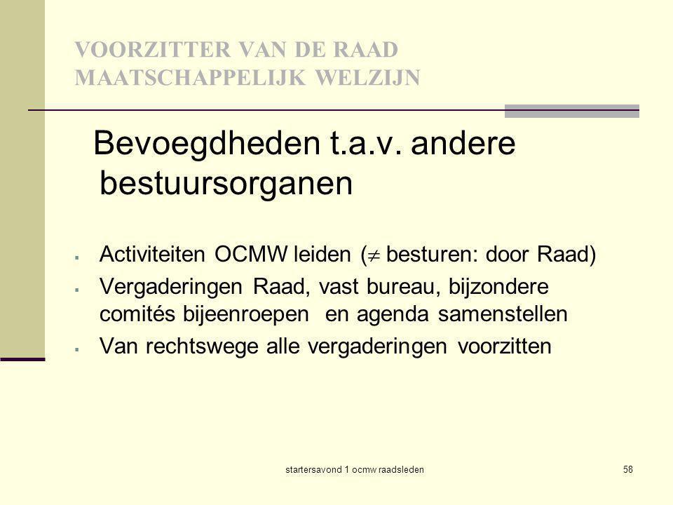 startersavond 1 ocmw raadsleden58 VOORZITTER VAN DE RAAD MAATSCHAPPELIJK WELZIJN Bevoegdheden t.a.v. andere bestuursorganen  Activiteiten OCMW leiden